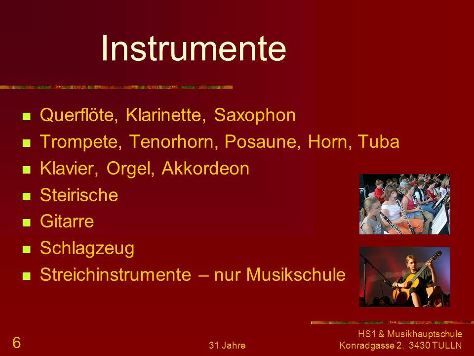 31 Jahre HS1 & Musikhauptschule Konradgasse 2, 3430 TULLN 5 Was ist uns wichtig? Freude an der Musik Fröhliche Kinder Ohne Fleiß kein Preis Musik: wic