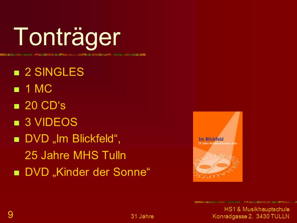 31 Jahre HS1 & Musikhauptschule Konradgasse 2, 3430 TULLN 8 Highlights Bundeswettbewerb Blasorchester – 2. Platz Landes und Bundesjugendsingen (8x Tei