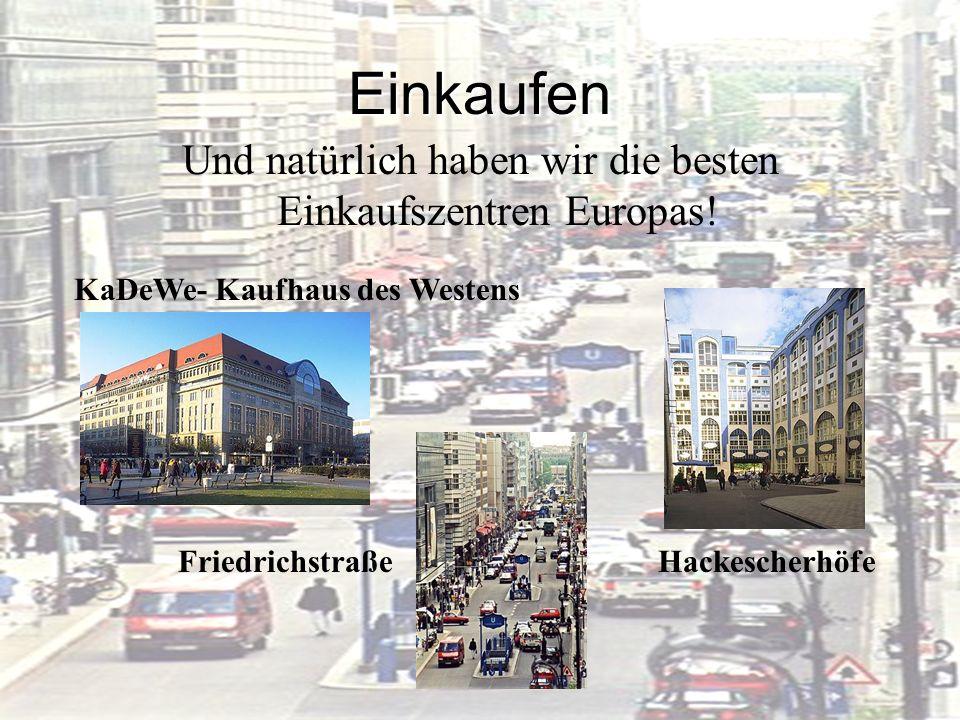 Einkaufen Und natürlich haben wir die besten Einkaufszentren Europas! KaDeWe- Kaufhaus des Westens FriedrichstraßeHackescherhöfe