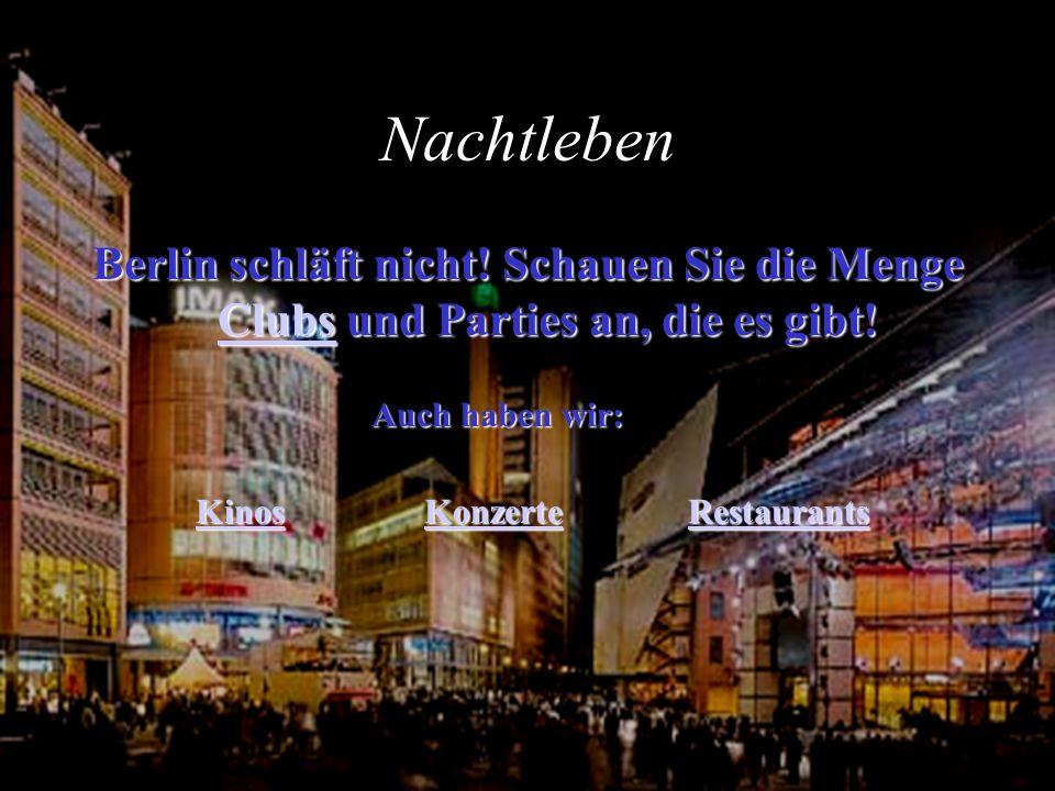 Nachtleben Berlin schläft nicht! Schauen Sie die Menge Clubs und Parties an, die es gibt! Clubs Auch haben wir: Konzerte Restaurants Kinos