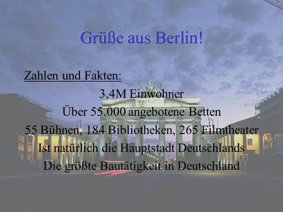 Zahlen und Fakten: 3,4M Einwohner Über 55.000 angebotene Betten 55 Bühnen, 184 Bibliotheken, 265 Filmtheater Ist natürlich die Hauptstadt Deutschlands
