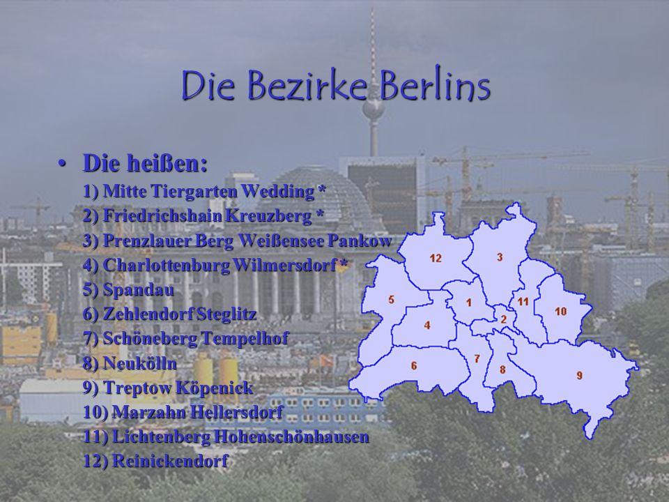 Die heißen: 1) Mitte Tiergarten Wedding * 2) Friedrichshain Kreuzberg * 3) Prenzlauer Berg Weißensee Pankow 4) Charlottenburg Wilmersdorf * 5) Spandau