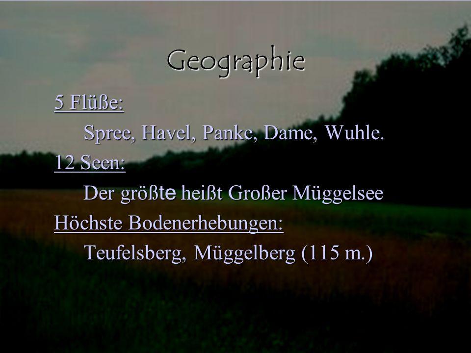 Geographie 5 Flüße: Spree, Havel, Panke, Dame, Wuhle. 12 Seen: Der größ te heißt Großer Müggelsee Höchste Bodenerhebungen: Teufelsberg, Müggelberg (11