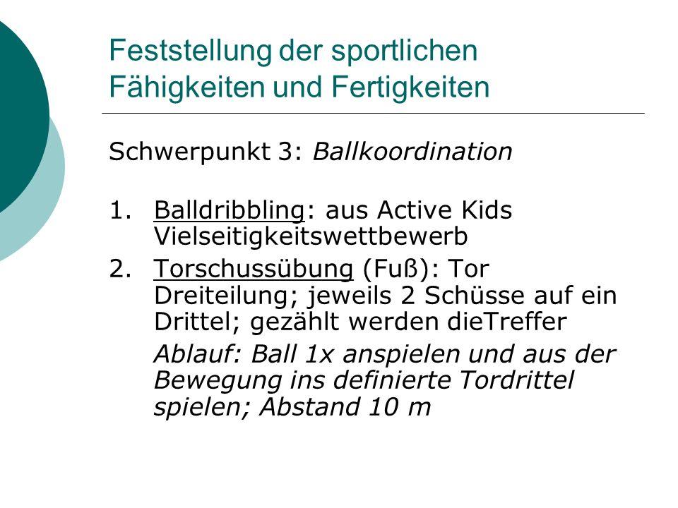 Feststellung der sportlichen Fähigkeiten und Fertigkeiten Schwerpunkt 3: Ballkoordination 1.Balldribbling: aus Active Kids Vielseitigkeitswettbewerb 2