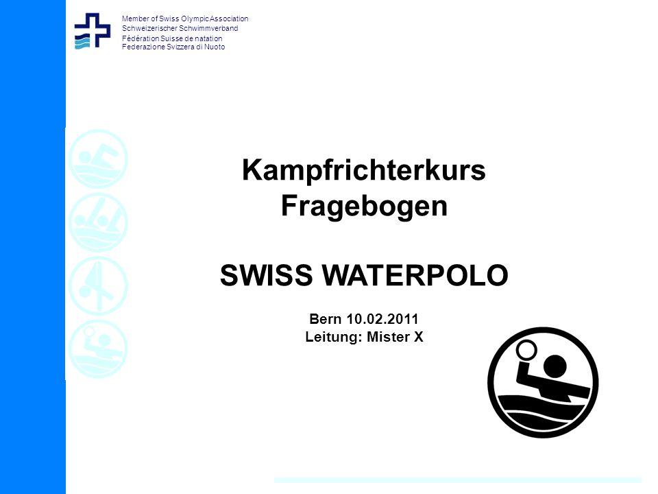 Member of Swiss Olympic Association Schweizerischer Schwimmverband Fédération Suisse de natation Federazione Svizzera di Nuoto Kampfrichterkurs Fragebogen SWISS WATERPOLO Bern 10.02.2011 Leitung: Mister X