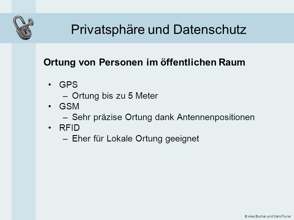 Privatsphäre und Datenschutz Ortung von Personen im öffentlichen Raum © Alex Bucher und Mark Furrer GPS –Ortung bis zu 5 Meter GSM –Sehr präzise Ortun