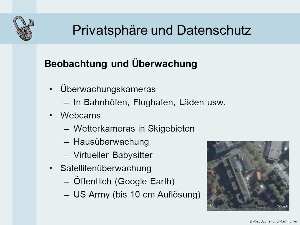 Privatsphäre und Datenschutz Beobachtung und Überwachung © Alex Bucher und Mark Furrer Überwachungskameras –In Bahnhöfen, Flughafen, Läden usw. Webcam