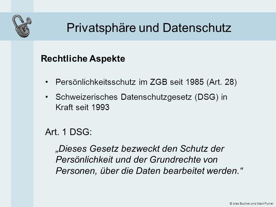 Privatsphäre und Datenschutz Rechtliche Aspekte © Alex Bucher und Mark Furrer Persönlichkeitsschutz im ZGB seit 1985 (Art. 28) Schweizerisches Datensc