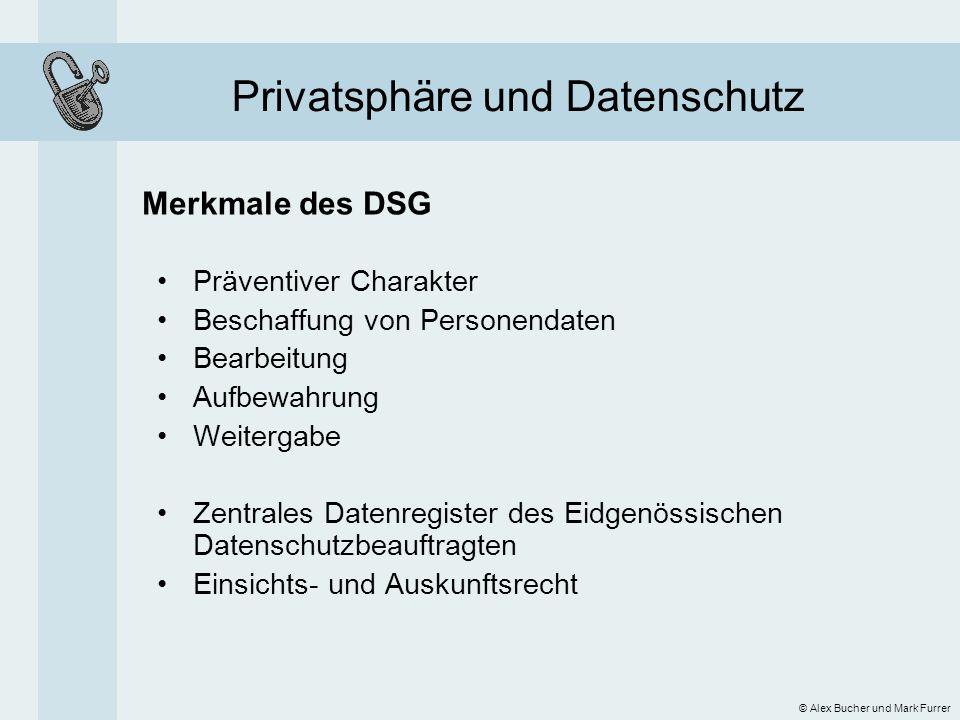 Privatsphäre und Datenschutz Merkmale des DSG © Alex Bucher und Mark Furrer Präventiver Charakter Beschaffung von Personendaten Bearbeitung Aufbewahru