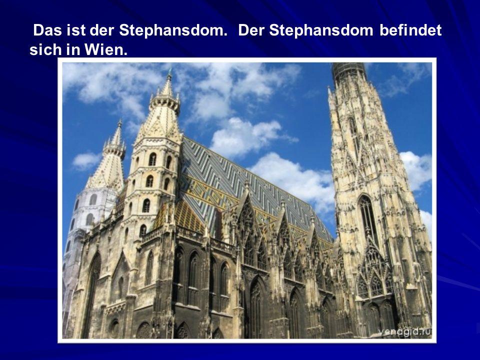 Das ist der Stephansdom. Der Stephansdom befindet sich in Wien.