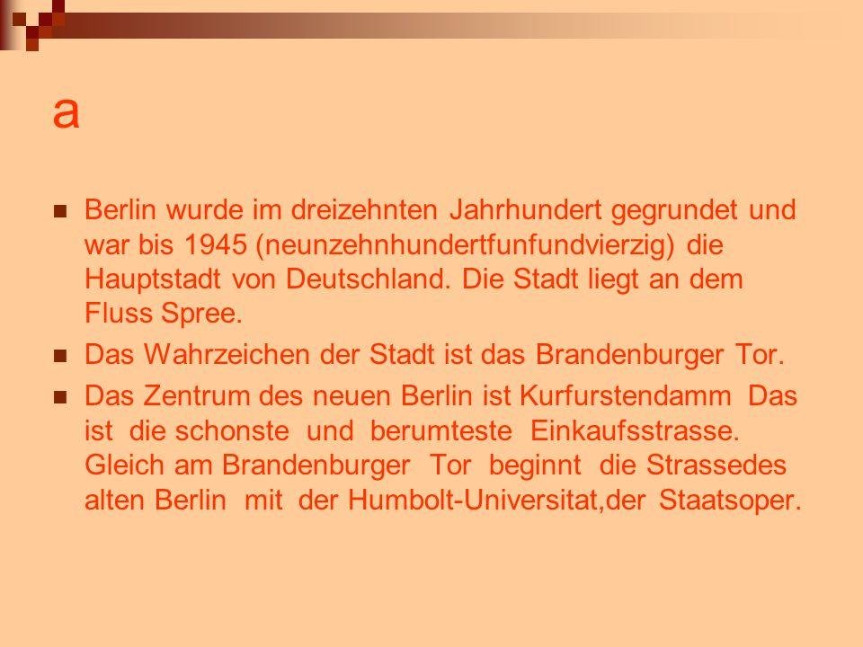 a Berlin wurde im dreizehnten Jahrhundert gegrundet und war bis 1945 (neunzehnhundertfunfundvierzig) die Hauptstadt von Deutschland. Die Stadt liegt a