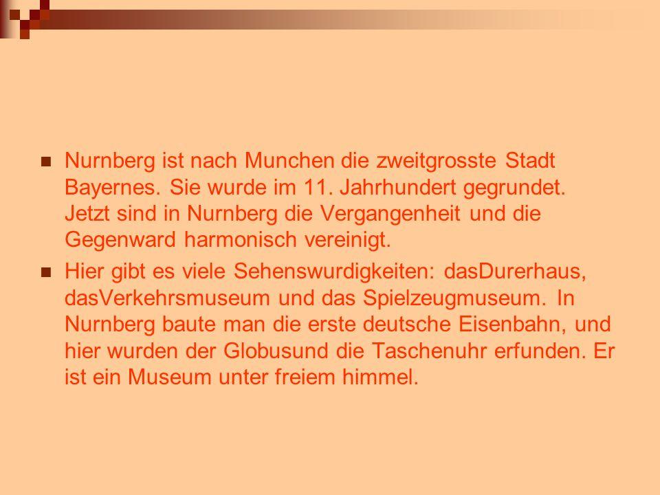 Nurnberg ist nach Munchen die zweitgrosste Stadt Bayernes. Sie wurde im 11. Jahrhundert gegrundet. Jetzt sind in Nurnberg die Vergangenheit und die Ge
