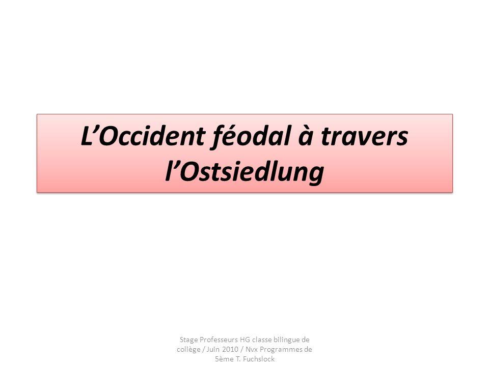 LOccident féodal à travers lOstsiedlung Stage Professeurs HG classe bilingue de collège / Juin 2010 / Nvx Programmes de 5ème T. Fuchslock