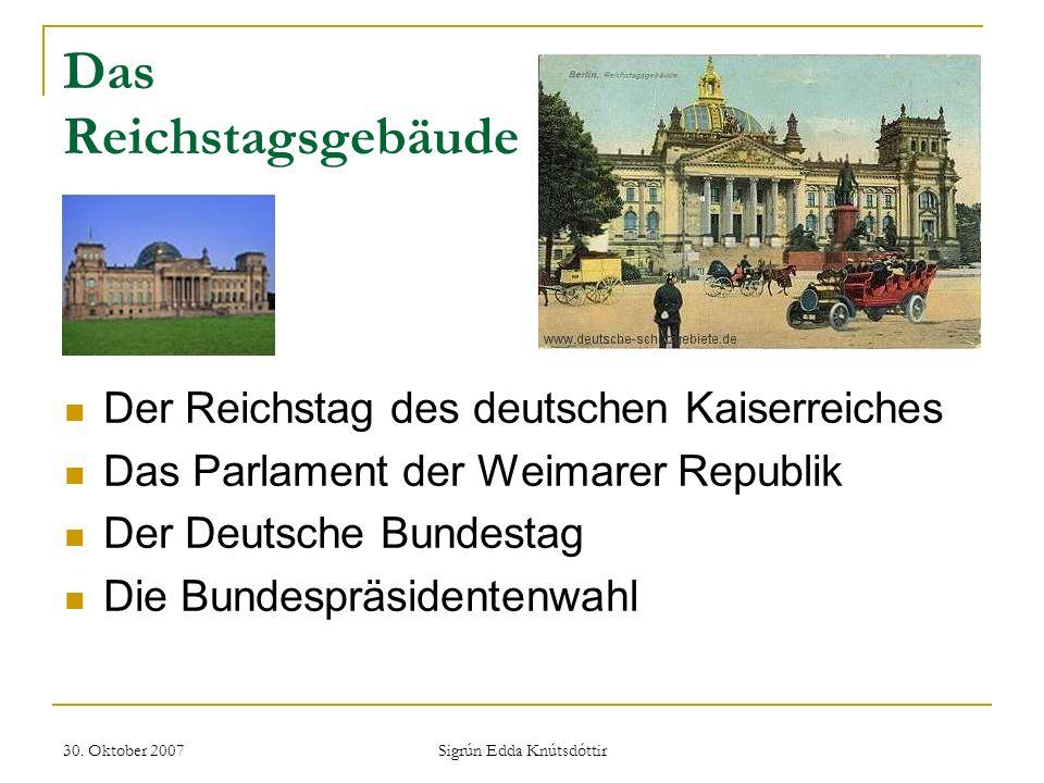 30. Oktober 2007 Sigrún Edda Knútsdóttir Das Reichstagsgebäude Der Reichstag des deutschen Kaiserreiches Das Parlament der Weimarer Republik Der Deuts