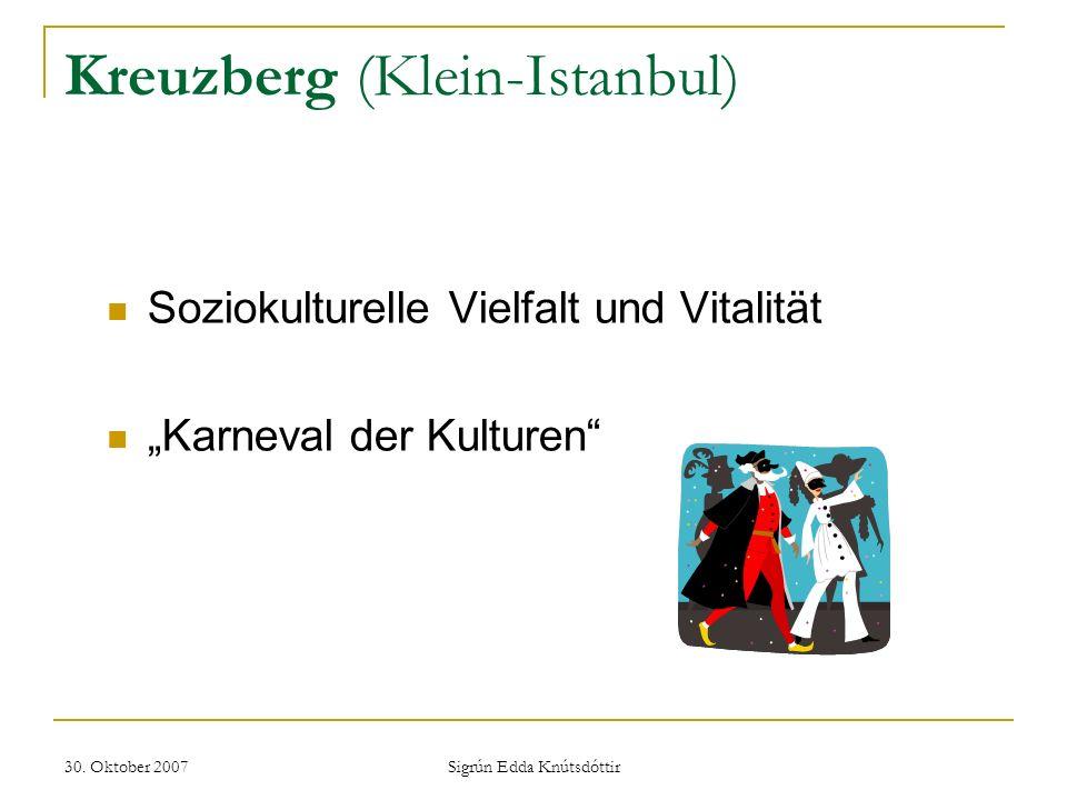 30. Oktober 2007 Sigrún Edda Knútsdóttir Kreuzberg (Klein-Istanbul) Soziokulturelle Vielfalt und Vitalität Karneval der Kulturen