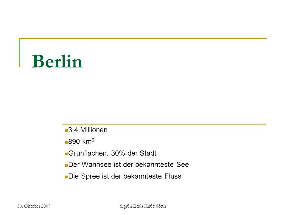 30. Oktober 2007Sigrún Edda Knútsdóttir Berlin 3,4 Millionen 890 km 2 Grünflächen: 30% der Stadt Der Wannsee ist der bekannteste See Die Spree ist der