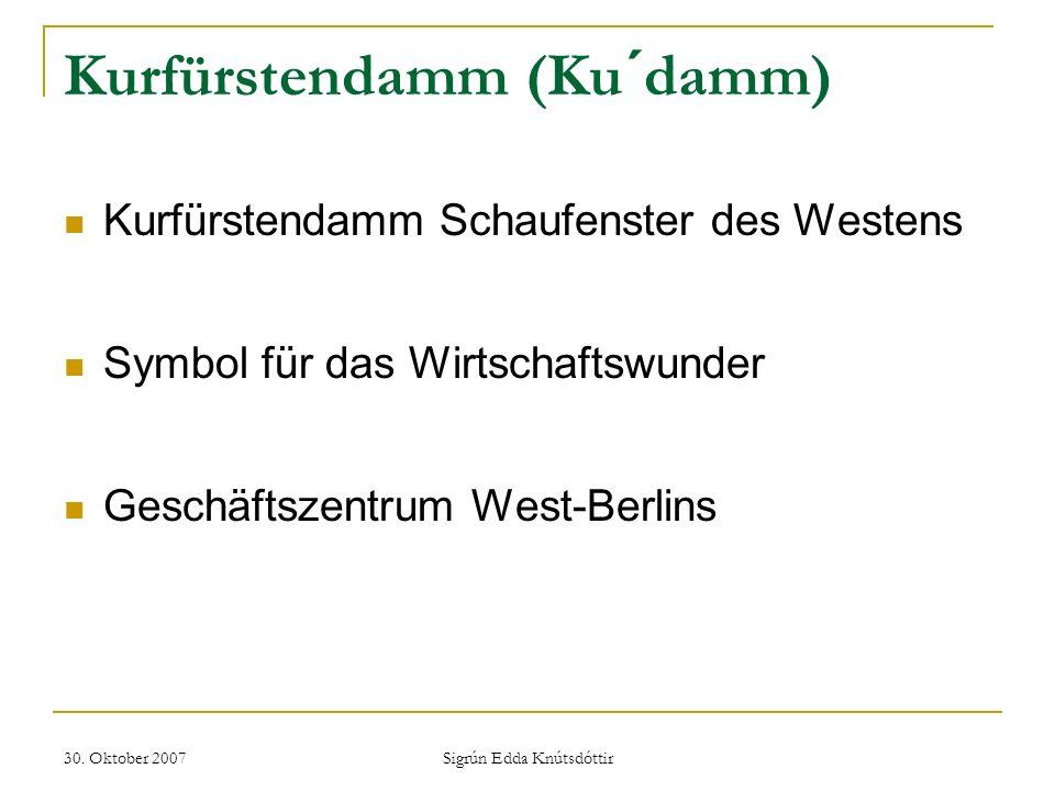 30. Oktober 2007 Sigrún Edda Knútsdóttir Kurfürstendamm (Ku´damm) Kurfürstendamm Schaufenster des Westens Symbol für das Wirtschaftswunder Geschäftsze
