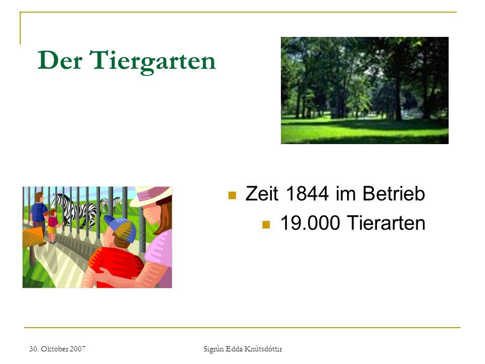 30. Oktober 2007 Sigrún Edda Knútsdóttir Der Tiergarten Zeit 1844 im Betrieb 19.000 Tierarten