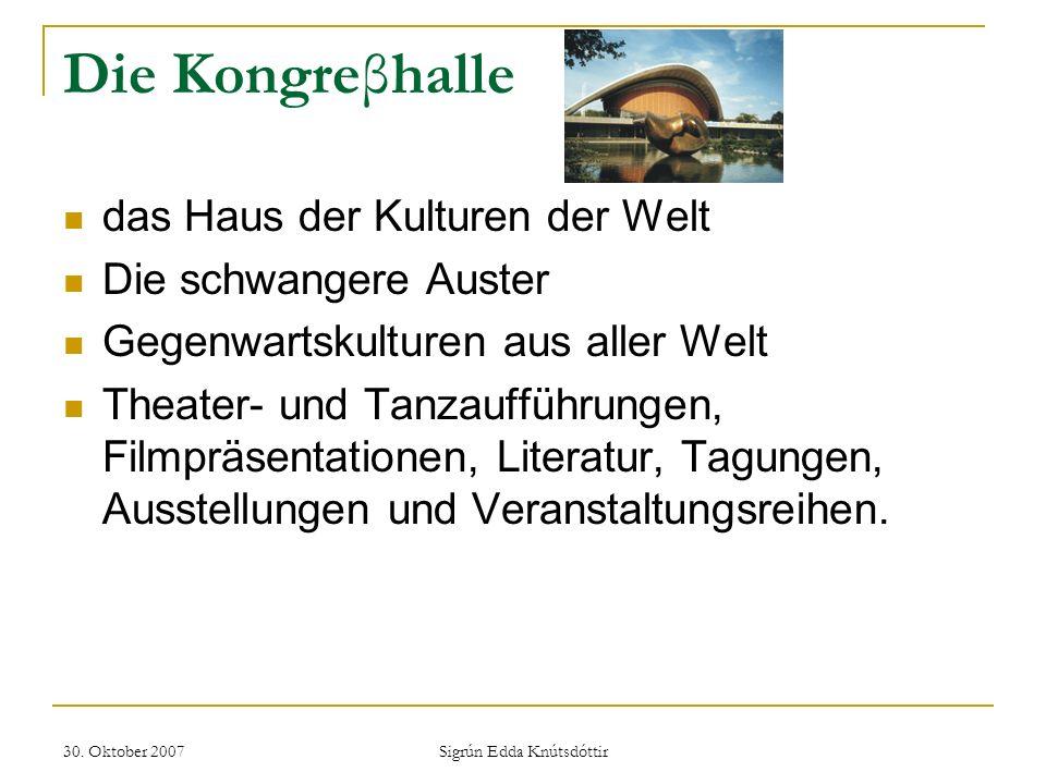 30. Oktober 2007 Sigrún Edda Knútsdóttir Die Kongreβhalle das Haus der Kulturen der Welt Die schwangere Auster Gegenwartskulturen aus aller Welt Theat