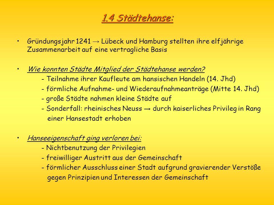 1.4 Städtehanse: Gründungsjahr 1241 Lübeck und Hamburg stellten ihre elfjährige Zusammenarbeit auf eine vertragliche Basis Wie konnten Städte Mitglied