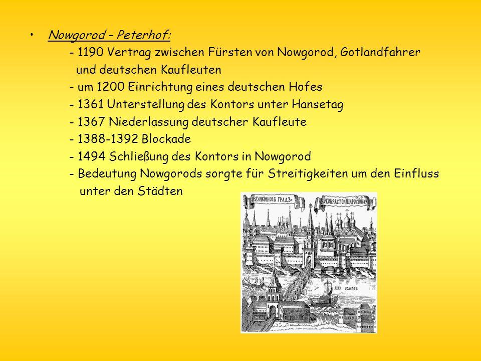 Nowgorod – Peterhof: - 1190 Vertrag zwischen Fürsten von Nowgorod, Gotlandfahrer und deutschen Kaufleuten - um 1200 Einrichtung eines deutschen Hofes