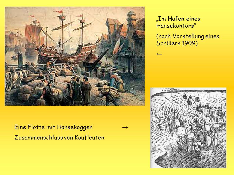Im Hafen eines Hansekontors (nach Vorstellung eines Schülers 1909) Eine Flotte mit Hansekoggen Zusammenschluss von Kaufleuten