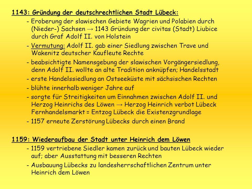 1143: Gründung der deutschrechtlichen Stadt Lübeck: - Eroberung der slawischen Gebiete Wagrien und Polabien durch (Nieder-) Sachsen 1143 Gründung der