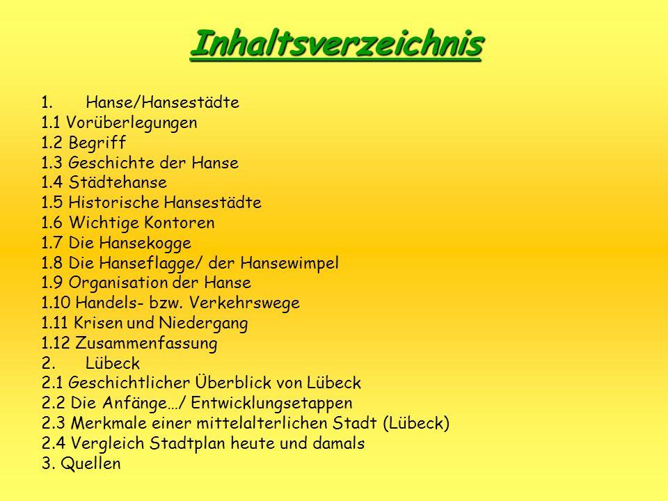 Inhaltsverzeichnis 1.Hanse/Hansestädte 1.1 Vorüberlegungen 1.2 Begriff 1.3 Geschichte der Hanse 1.4 Städtehanse 1.5 Historische Hansestädte 1.6 Wichti