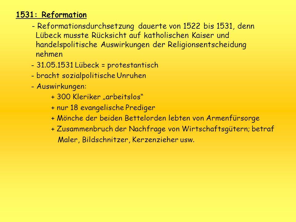 1531: Reformation - Reformationsdurchsetzung dauerte von 1522 bis 1531, denn Lübeck musste Rücksicht auf katholischen Kaiser und handelspolitische Aus