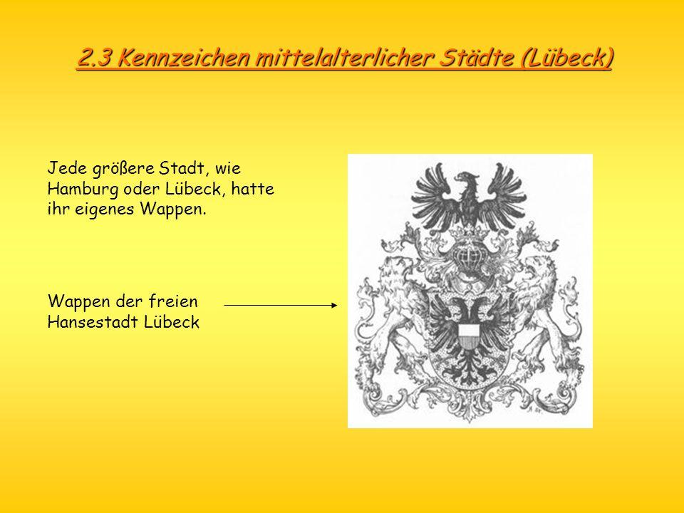 2.3 Kennzeichen mittelalterlicher Städte (Lübeck) Jede größere Stadt, wie Hamburg oder Lübeck, hatte ihr eigenes Wappen. Wappen der freien Hansestadt