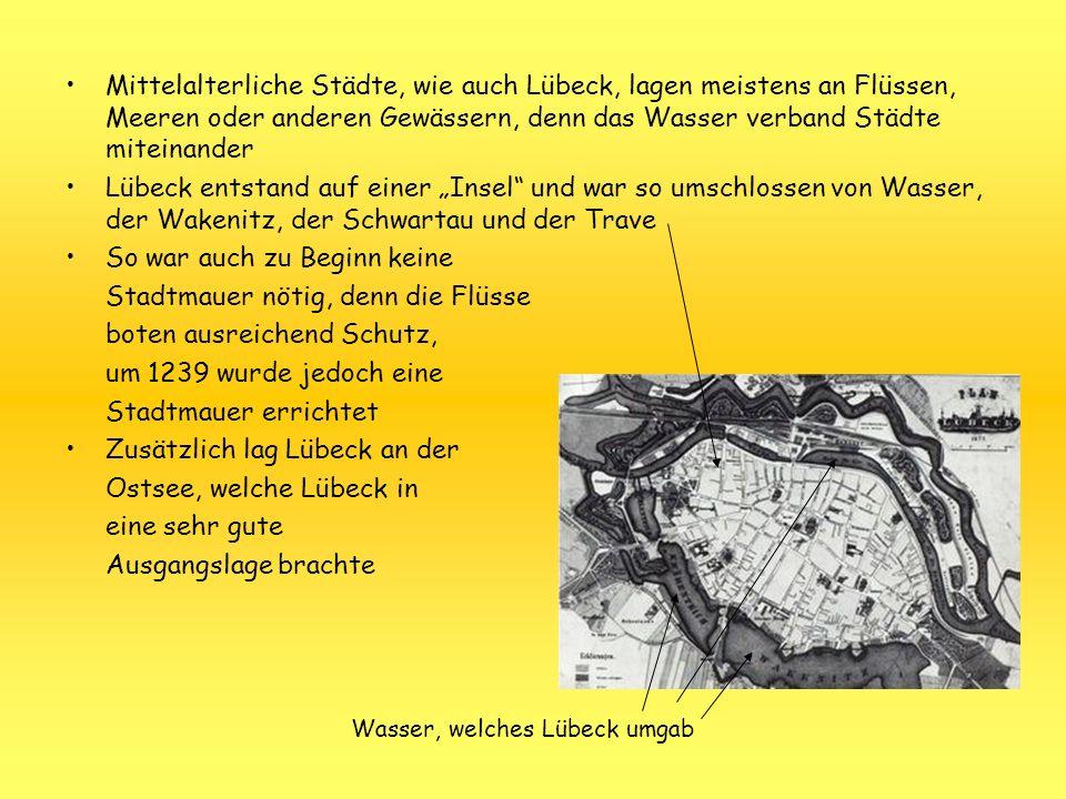 Mittelalterliche Städte, wie auch Lübeck, lagen meistens an Flüssen, Meeren oder anderen Gewässern, denn das Wasser verband Städte miteinander Lübeck