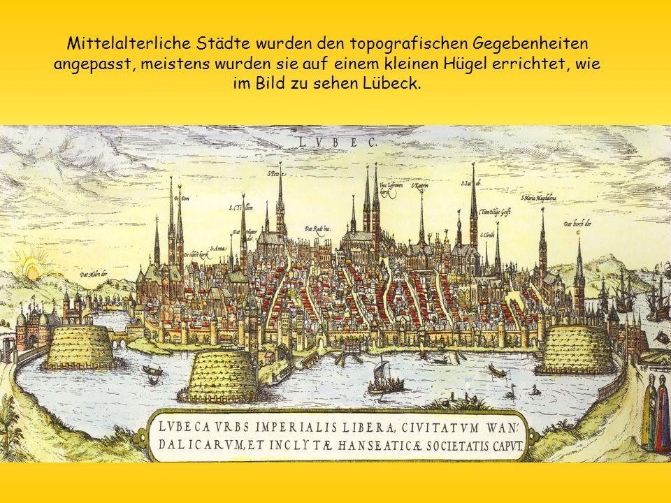 Mittelalterliche Städte wurden den topografischen Gegebenheiten angepasst, meistens wurden sie auf einem kleinen Hügel errichtet, wie im Bild zu sehen