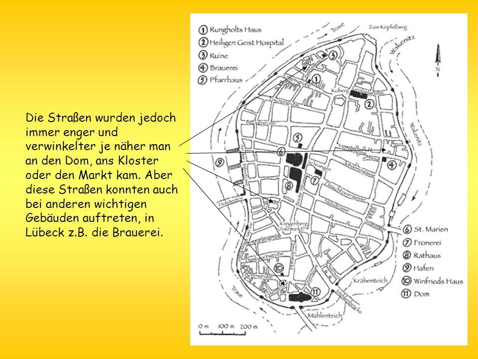 Die Straßen wurden jedoch immer enger und verwinkelter je näher man an den Dom, ans Kloster oder den Markt kam. Aber diese Straßen konnten auch bei an
