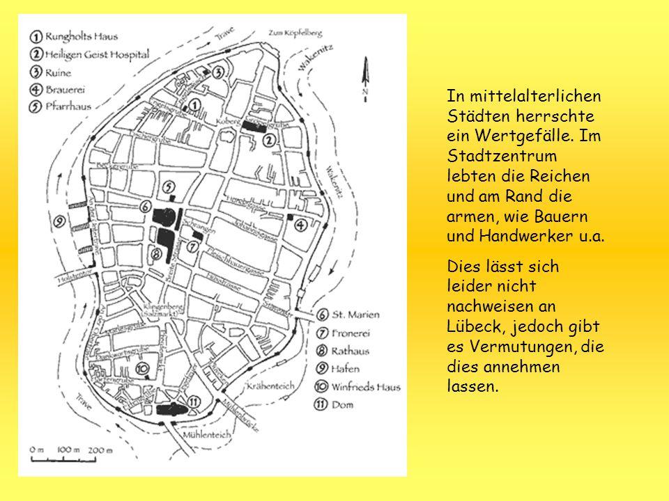 In mittelalterlichen Städten herrschte ein Wertgefälle. Im Stadtzentrum lebten die Reichen und am Rand die armen, wie Bauern und Handwerker u.a. Dies