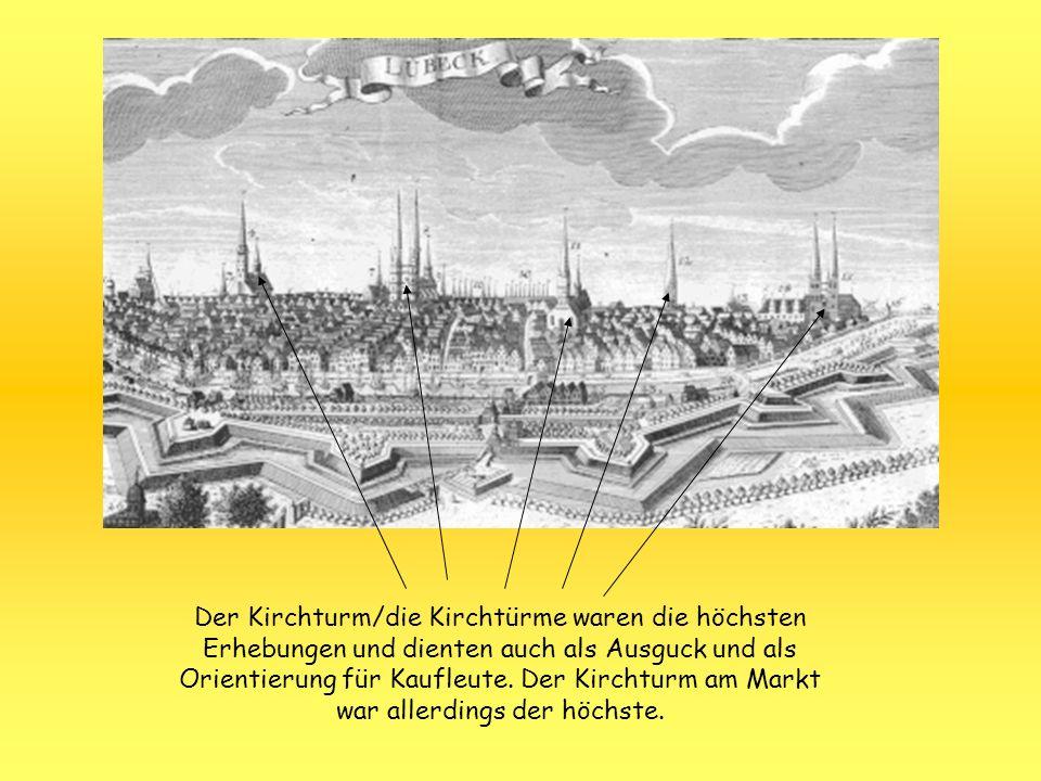 Der Kirchturm/die Kirchtürme waren die höchsten Erhebungen und dienten auch als Ausguck und als Orientierung für Kaufleute. Der Kirchturm am Markt war