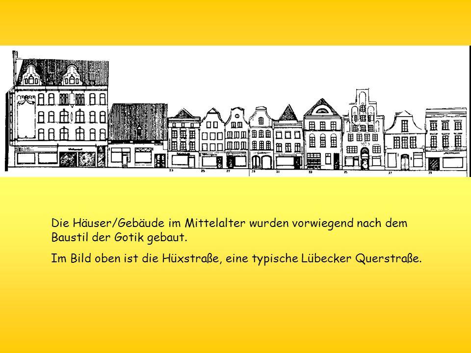 Die Häuser/Gebäude im Mittelalter wurden vorwiegend nach dem Baustil der Gotik gebaut. Im Bild oben ist die Hüxstraße, eine typische Lübecker Querstra