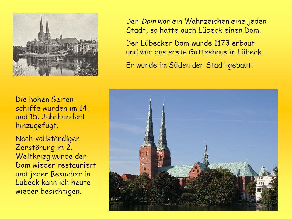 Der Dom war ein Wahrzeichen eine jeden Stadt, so hatte auch Lübeck einen Dom. Der Lübecker Dom wurde 1173 erbaut und war das erste Gotteshaus in Lübec