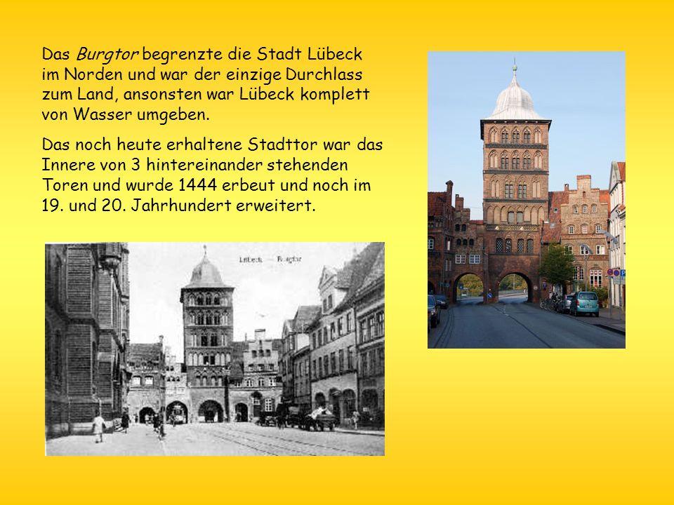 Das Burgtor begrenzte die Stadt Lübeck im Norden und war der einzige Durchlass zum Land, ansonsten war Lübeck komplett von Wasser umgeben. Das noch he