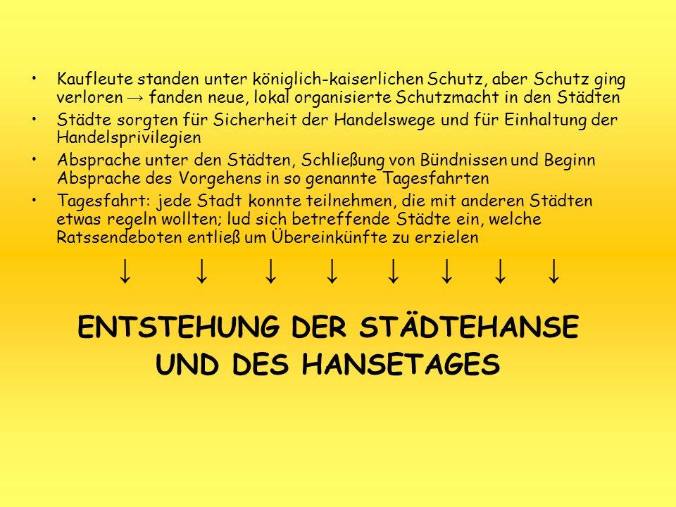 Drittelstag: - Ergänzung des Hansetages - verwiegend Behandlung con flandrischen fragen - leitet sich aus den Dritteln der Städtegruppen ab Regionaltag: - Treffpunkt von Vertretern benachbarter Städte - berieten über inner- und außerhansische Angelegenheiten - Organisiert von Räten der beteiligten Städte - Räte = zuständig für Umsetzung der Beschlüsse Kaufleute der Hanse