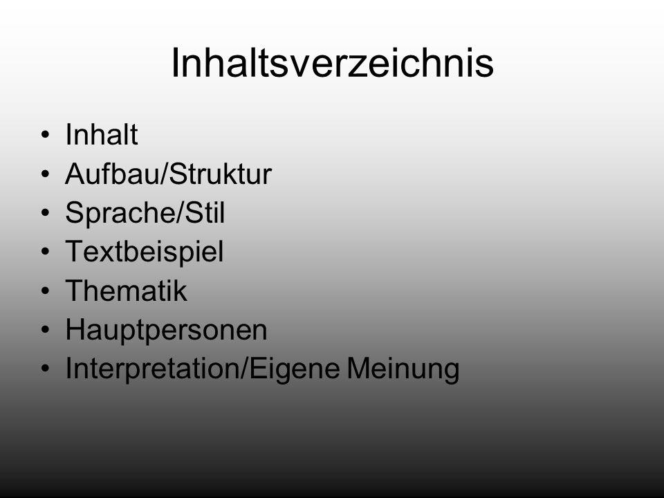 Inhaltsverzeichnis Inhalt Aufbau/Struktur Sprache/Stil Textbeispiel Thematik Hauptpersonen Interpretation/Eigene Meinung
