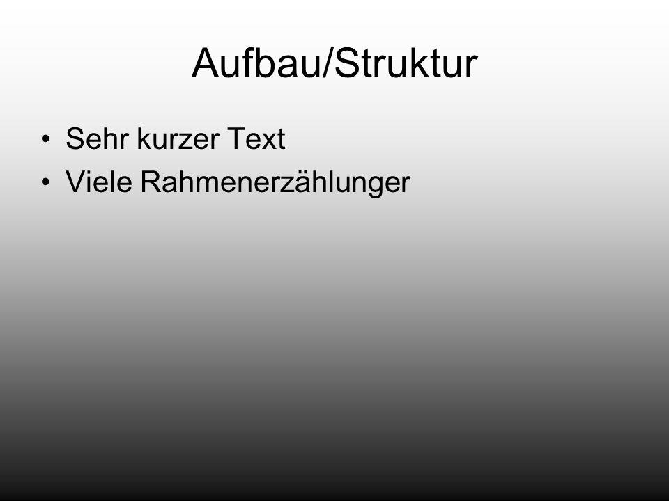 Aufbau/Struktur Sehr kurzer Text Viele Rahmenerzählunger