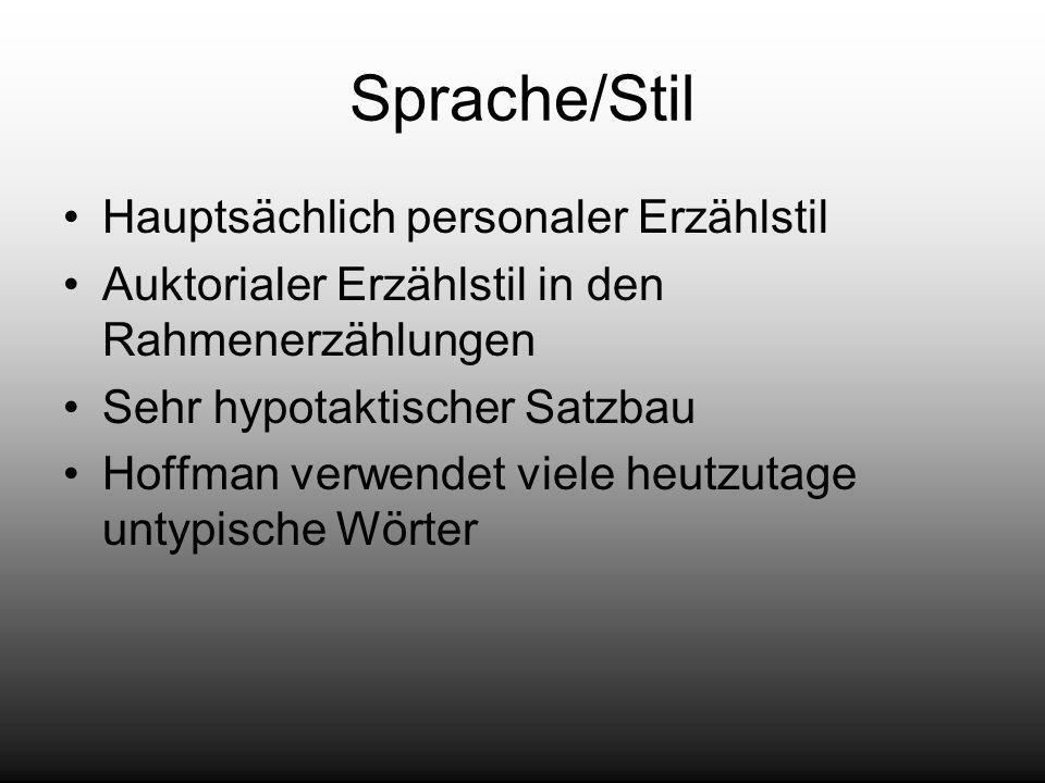 Sprache/Stil Hauptsächlich personaler Erzählstil Auktorialer Erzählstil in den Rahmenerzählungen Sehr hypotaktischer Satzbau Hoffman verwendet viele h
