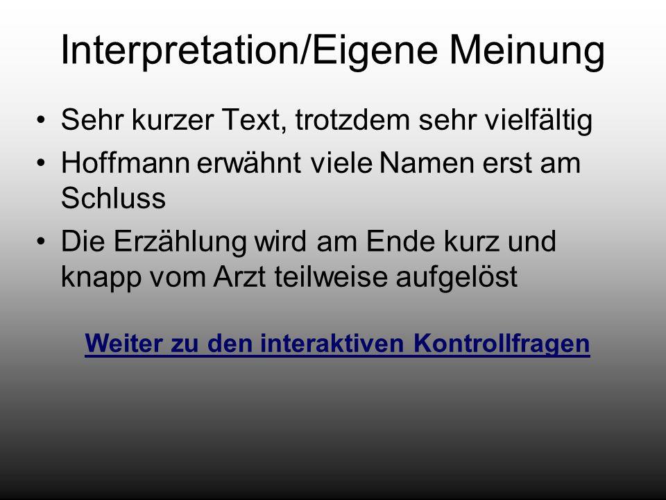 Interpretation/Eigene Meinung Sehr kurzer Text, trotzdem sehr vielfältig Hoffmann erwähnt viele Namen erst am Schluss Die Erzählung wird am Ende kurz