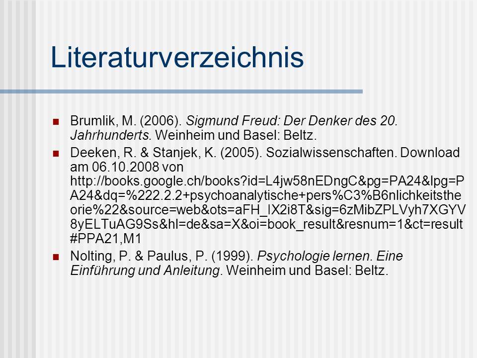 Literaturverzeichnis Brumlik, M. (2006). Sigmund Freud: Der Denker des 20. Jahrhunderts. Weinheim und Basel: Beltz. Deeken, R. & Stanjek, K. (2005). S