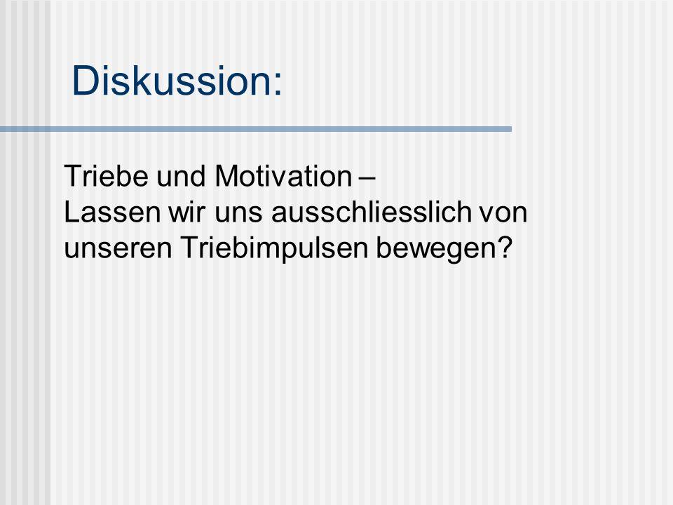 Diskussion: Triebe und Motivation – Lassen wir uns ausschliesslich von unseren Triebimpulsen bewegen?