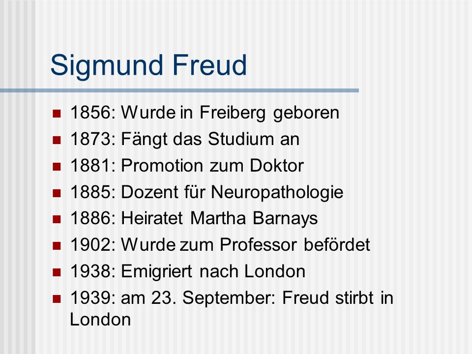 1856: Wurde in Freiberg geboren 1873: Fängt das Studium an 1881: Promotion zum Doktor 1885: Dozent für Neuropathologie 1886: Heiratet Martha Barnays 1