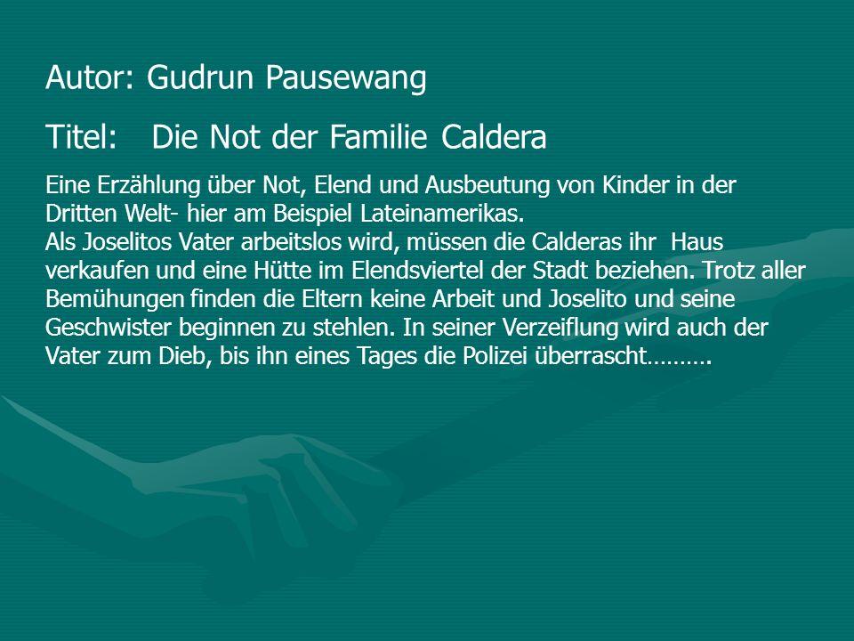 Autor: Gudrun Pausewang Titel: Die Not der Familie Caldera Eine Erzählung über Not, Elend und Ausbeutung von Kinder in der Dritten Welt- hier am Beisp