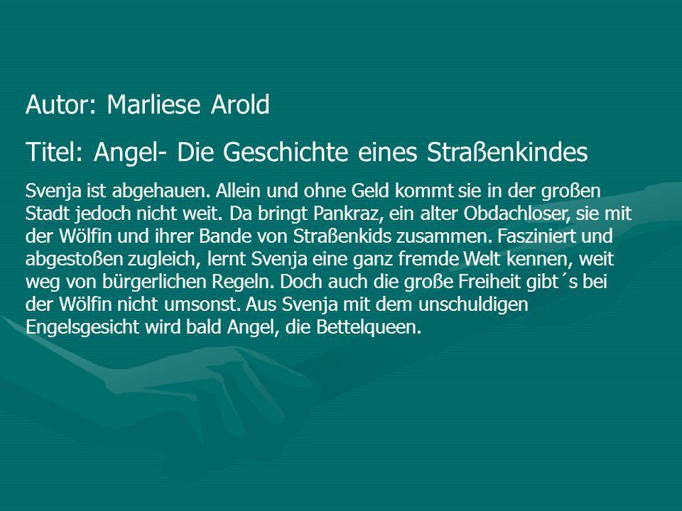 Autor: Marliese Arold Titel: Angel- Die Geschichte eines Straßenkindes Svenja ist abgehauen. Allein und ohne Geld kommt sie in der großen Stadt jedoch