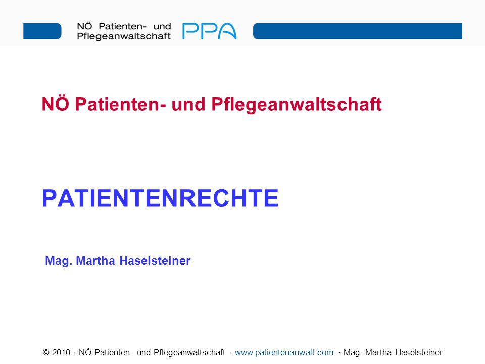 © 2010 · NÖ Patienten- und Pflegeanwaltschaft · www.patientenanwalt.com · Mag. Martha Haselsteiner NÖ Patienten- und Pflegeanwaltschaft PATIENTENRECHT