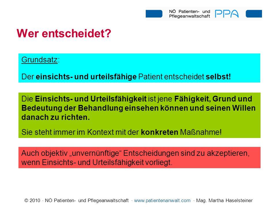 © 2010 · NÖ Patienten- und Pflegeanwaltschaft · www.patientenanwalt.com · Mag. Martha Haselsteiner Grundsatz: Der einsichts- und urteilsfähige Patient